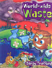 World Wide Waste: It's Not a Load of Rubbish by Caren Trafford (Paperback, 2006)