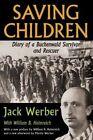 Saving Children: Diary of a Buchenwald Survivor and Rescuer by Jack Werber, William B Helmreich (Paperback, 2014)