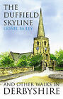 The Duffield Skyline and Other Walks in Derbyshire by Lionel Bailey (Paperback, 2010)