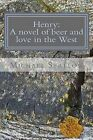 Henry: A Novel of Beer and Love in the West by Michael Strelow (Paperback / softback, 2013)