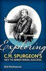 Exploring C.H. Spurgeon's Key to Ministerial Success by Bob Penhearow (Paperback / softback, 2011)