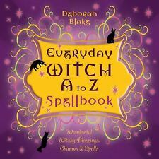 Everyday Witch A to Z Spellbook : Wonderfully Witchy Blessings, Charms and Spells by Deborah Blake (2010, Paperback)