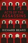 Acts of the Assassins by Richard Beard (Hardback, 2015)