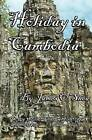 Holiday in Cambodia by James O'Shea (Paperback / softback, 2011)