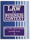 Law in a Business Context von Jillinda Tiley, Peter Shears and Jillinda Tiley Bill Cole, Bill Cole und Peter Shears (1990, Taschenbuch)