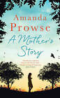 A Mother's Story by Amanda Prowse (Hardback, 2015)