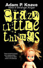 Crazy Little Things by Adam P Knave (Paperback / softback, 2008)