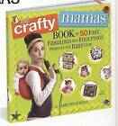 Crafty Mama: Makes 49 Fast, Fabulous, Foolproof (baby and Toddler) Projects by Abby Pecoriello (Paperback, 2008)