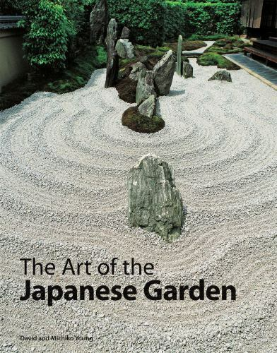 The Art Of The Japanese Garden By David Young And Michiko Young