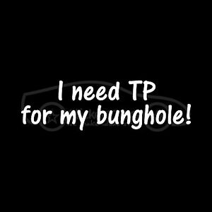 I-NEED-TP-FOR-MY-BUNGHOLE-Sticker-Funny-Cartoon-Quote-Cornholio-Vinyl-Decal-Joke