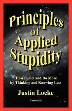 Principles of Applied Stupidity : How to Get and Do More by Thinking and...