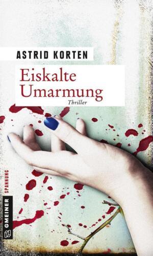 1 von 1 - Korten, Astrid - Eiskalte Umarmung: Thriller (Thriller im GMEINER-Verlag) /2