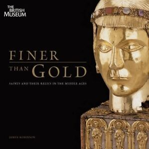 Finer-than-Gold-Saints-and-Relics-in-the-Middle-Ages-James-Robinson-New-Book