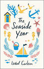 The Seaside Year: A Month-by-Month Guide to Making the Most of the Coast by Isobel Carlson (Hardback, 2015)