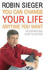 You Can Change Your Life... Any Time You Want by Robin Sieger (Paperback, 2005)