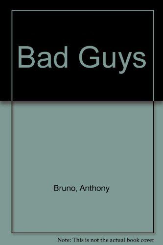 Bad Guys,Anthony Bruno