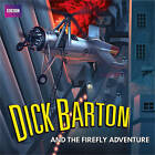 Dick Barton and the Firefly Adventure: A Full-Cast Radio Archive Drama Serial by Edward J. Mason, Morris West (CD-Audio, 2015)