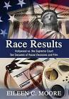 Race Results: Hollywood vs. the Supreme Court: Ten Decades of Racial Decisions and Film by Eileen C Moore (Hardback, 2009)