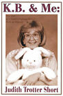 K.B. & Me  : The Tale of a Cancer-Fighting Rabbit with an Attitude by Judith Trotter Short (Paperback / softback, 2001)