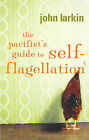The Pacifist's Guide to Self-Flagellation by John Larkin (Paperback, 2002)