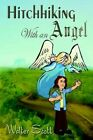 Hitchhiking With an Angel 9781410771223 by Walter Scott Book