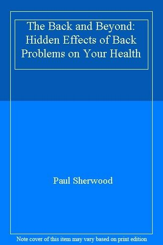 The Back and Beyond: Hidden Effects of Back Problems on Your H ,.9780099438410