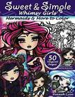 Sweet & Simple Whimsy Girls  : Mermaids and More to Color by Hannah Lynn (Paperback / softback, 2016)
