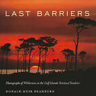 Last Barriers: Photographs of Wilderness in the Gulf Islands National Seashore by University Press of Mississippi (Hardback, 2011)