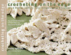 Crocheting on the Edge: Ribs & Bobbles, Ruffles, Flora, Fringes, Points & Scallops by Nicky Epstein (Paperback, 2015)