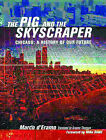 The Pig and the Skyscaper: Chicago: a History of Our Future by Marco d'Eramo (Paperback, 2003)
