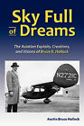 Sky Full of Dreams: the Aviation Exploits, Creations, and Visions of Bruce K Hallock by Austin Bruce Hallock (Paperback, 2010)