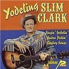 Yodeling Slim Clark - Singin' Yodelin' Guitar Pickin' Cowboy Songs (2012)