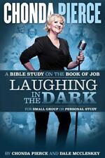Laughing in the Dark : A Bible Study on the Book of Job by Dale McCleskey and Chonda Pierce (2016, Paperback)