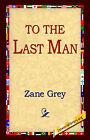 To the Last Man by Zane Grey (Paperback / softback, 2004)