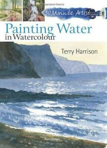 Painting-Water-in-Watercolour-30-Minute-Artist-by-Terry-Harrison-NEW-Book-FR