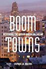 Boom Towns: Restoring the Urban American Dream by Stephen Walters (Hardback, 2014)