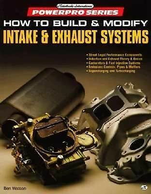 How to Build and Modify Intake and Exhaust Systems by Ben Watson (1995,...