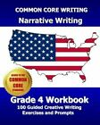 Common Core Writing Narrative Writing Grade 4 Workbook: 100 Guided Creative Writing Exercises and Prompts by Common Core Division Test Master Press (Paperback / softback, 2013)