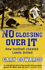 No Glossing Over It: How Football Cheated Leeds United by Gary Edwards (Paperback, 2013)