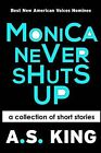 Monica Never Shuts Up by A S King (Paperback / softback, 2013)