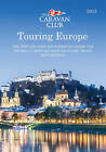Touring Europe: Over 3000 Sites Visited and Reviewed by Caravan Club Members in Central Europe, Scandinavia, Benelux, Italy and Greece: 2015 by Caravan Club (Paperback, 2015)