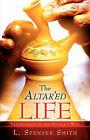 The Altar'ed Life by L Spenser Smith (Paperback / softback, 2003)
