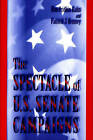 The Spectacle of U.S.Senate Campaigns by Kim Fridkin, Patrick J. Kenney (Paperback, 1999)