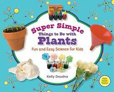 Super Simple Things to Do With Plants: Fun and Easy Science for Kids: -ExLibrary