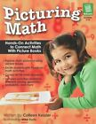 Picturing Math Hands-on Activities to Connect Math With Picture Books Grades 2