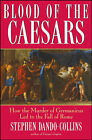 Blood of the Caesars: How the Murder of Germanicus Led to the Fall of Rome by Stephen Dando-Collins (Hardback, 2008)