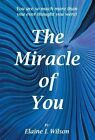 The Miracle of You: You Are So Much More Then You Ever Thought You Were! by Elaine L Wilson (Hardback, 2013)