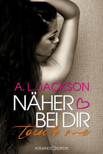 TOUCH ME / Näher bei Dir Bd. 1 von A. L. Jackson (2014, Kunststoffeinband)