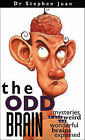 The Odd Brain: Mysteries of Our Weird and Wonderful Brains Explained by Dr Stephen Juan (Paperback / softback, 2006)