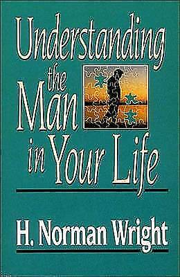 Understanding the Man in Your Life by H. Norman Wright (Paperback, 1987)